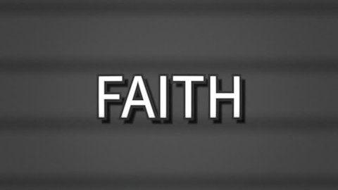 A sharp serious text, white letters on a grey background, appearing on a retro vintage TV screen with scanlines: Faith.