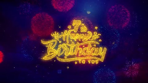 7th Happy Birthday Greeting Text with Particles and Sparks Colored Bokeh Fireworks Display 4K. for Greeting card, Celebration, Party Invitation, calendar, Gift, Events, Message, Holiday, Wishes.