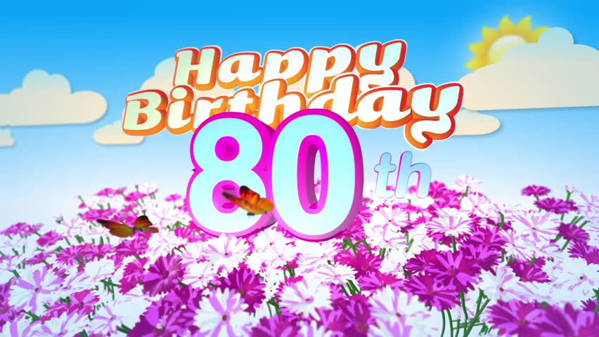 Happy 80th Birthday Card With A Field Of Flowers While Two Little Butterflys Circulating Around The Logo Twenty Seconds Seamless Looping Animation